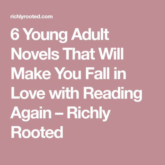 6 Young Adult Novels That Will Make You Fall in Love with Reading Again – Richly Rooted