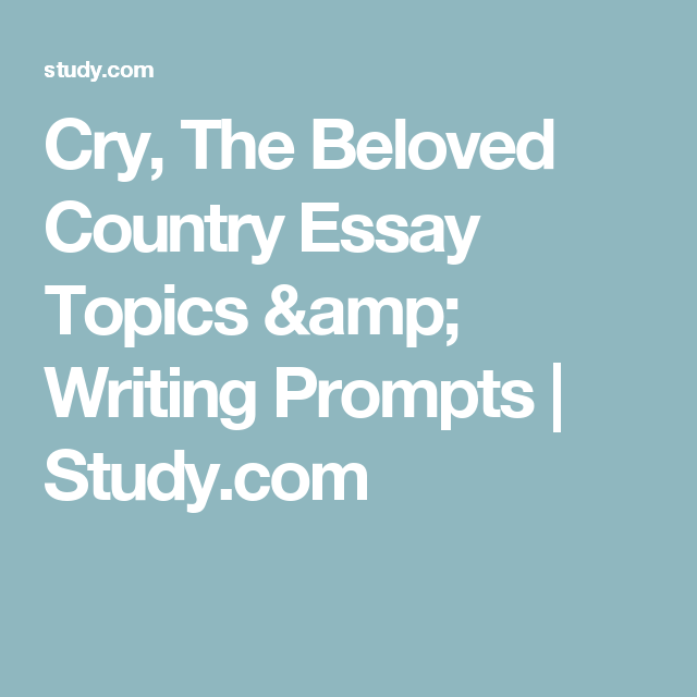 Cry The Beloved Country Essay Topics  Writing Prompts  Studycom  Cry The Beloved Country Essay Topics  Writing Prompts  Studycom Healthcare Essay Topics also Narrative Essays Examples For High School  Essays On Health