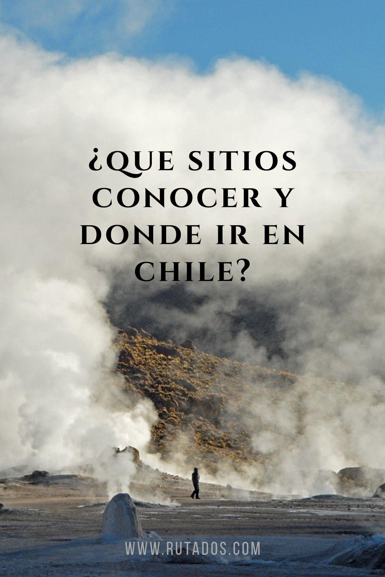 10 Lugares Imperdibles De Chile Que Debes Conocer Viajes Y