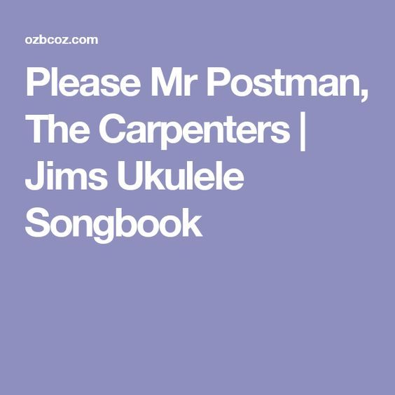 Please Mr Postman The Carpenters Jims Ukulele Songbook Chords