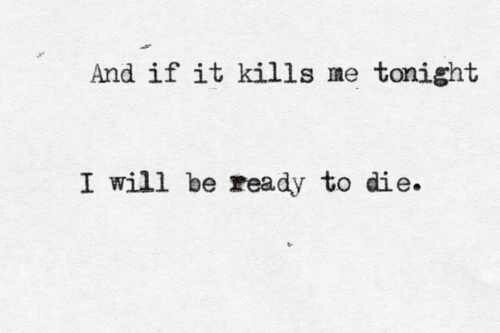 And If It Kills Me Tonight I Will Be Ready To Die Skillet