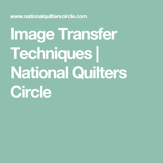 Image Transfer Techniques   National Quilters Circle