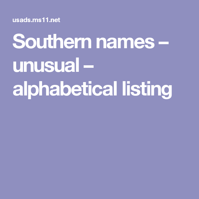 Southern names – unusual – alphabetical listing   Baby