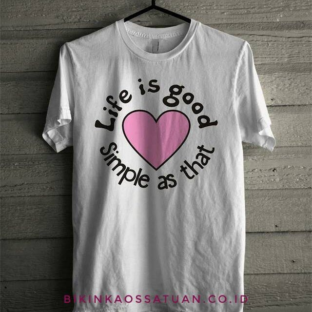 Kaos Life is good simple as that - Bikin Kaos Satuan