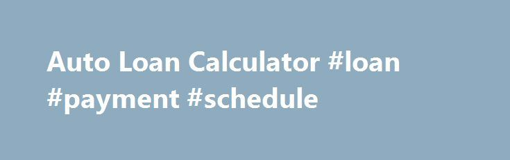 Auto Loan Calculator #loan #payment #schedule http\/\/loan-credit - auto loan calculator