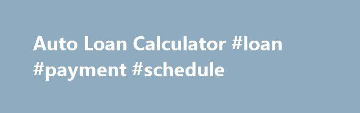 Auto Loan Calculator #loan #payment #schedule    loan-credit - auto loan calculator