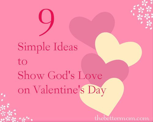 9 Simple Ideas to Show God\'s Love on Valentine\'s Day & Better Mom ...