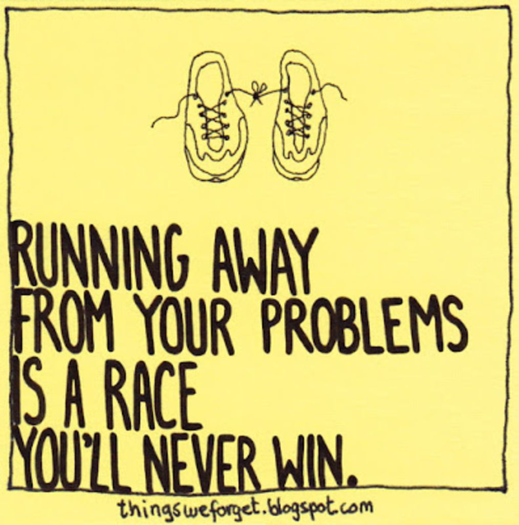 Action For Happiness Running Away From Your Problems Is A Race Problem Quotes Action For Happiness Running Away