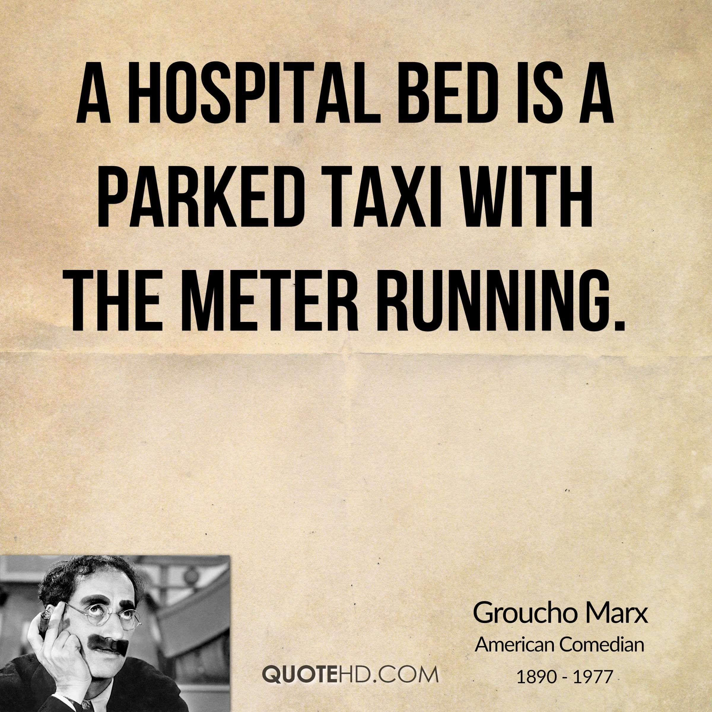 Best Quotes About Medicine: Hospital Bed Is A Parked Taxi With The Meter Running