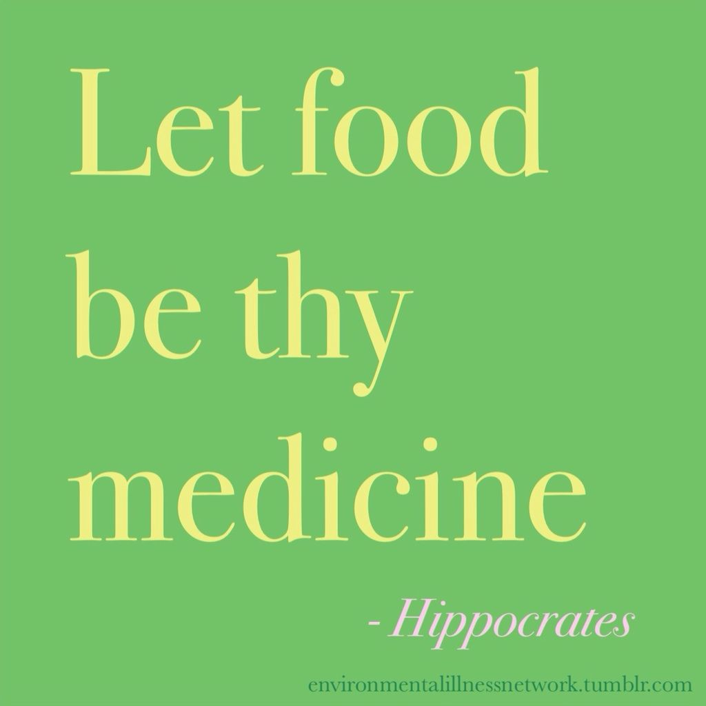 """Let food be thy medicine"" - Hippocrates"