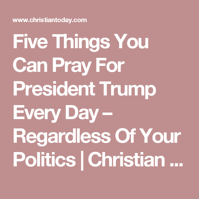 Five Things You Can Pray For President Trump Every Day