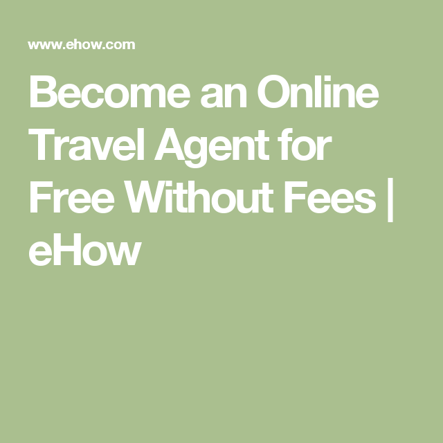 become an online travel agent for free without fees | ehow | travel ...