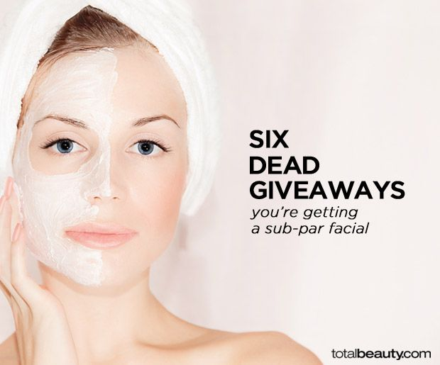 6 Dead Giveaways You Re Getting A Bad Facial Facial Skin Care Specialist Esthetician