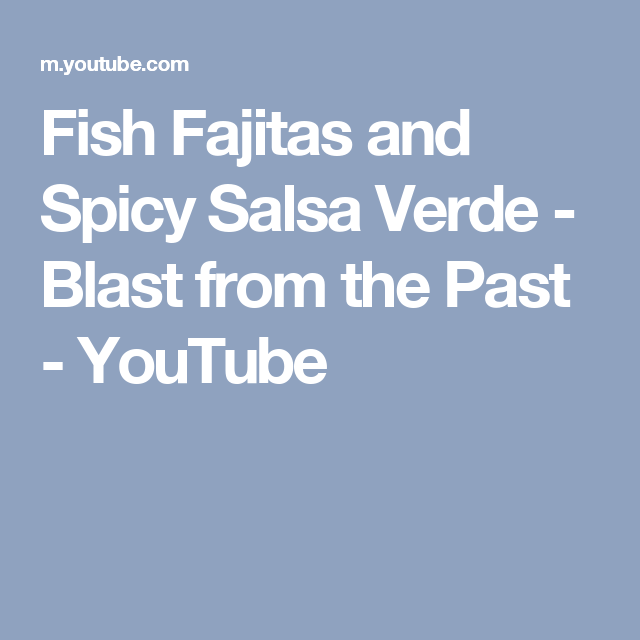 Fish Fajitas and Spicy Salsa Verde - Blast from the Past - YouTube
