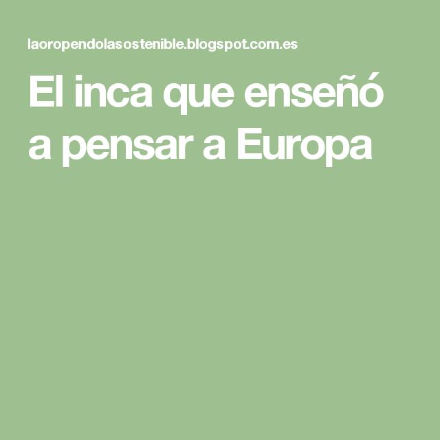 El inca que enseñó a pensar a Europa