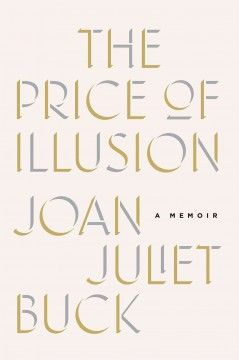 The Price of Illusion: a Memoir by Joan Juliet Buck