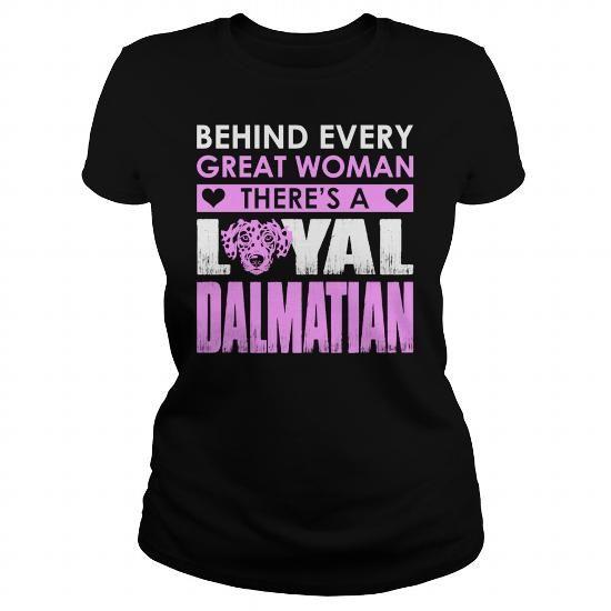 Names Behind Every Great Woman Theres A Loyal Dalmatian  Womens TShirt T shirts