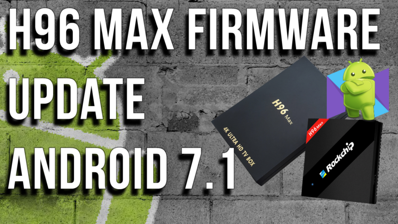 H96 Max Firmware Update To Android 7 1 Step by Step Tutorial | TV