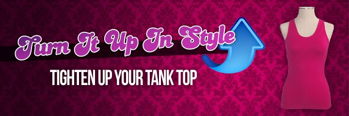 Turn It Up In Style: Tighten up your tank top in 10 easy steps!