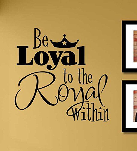 Be loyal to the royal within Vinyl Wall Art Decal Sticker * You can ...