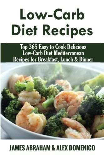 low carb diet recipes top 365 easy to cook delicious low carb diet mediterranean recipes for breakfast lunch dinner low carb paleo diet recipes