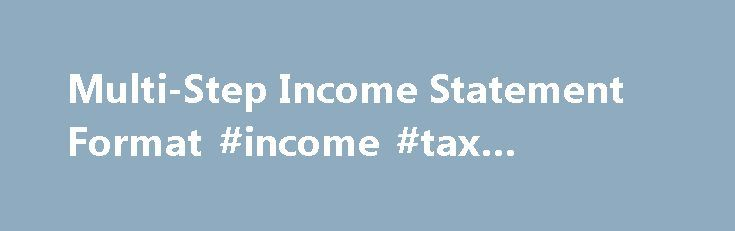 Multi-Step Income Statement Format #income #tax #meaning   - sample income statements