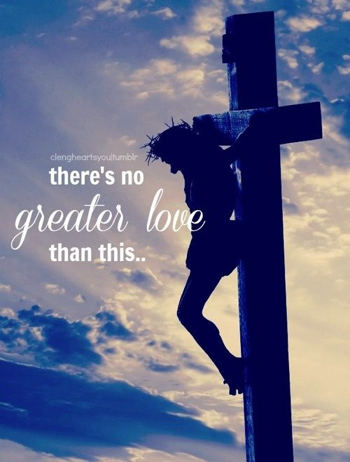 Theres No Greater Love Than This Faith Pinterest God