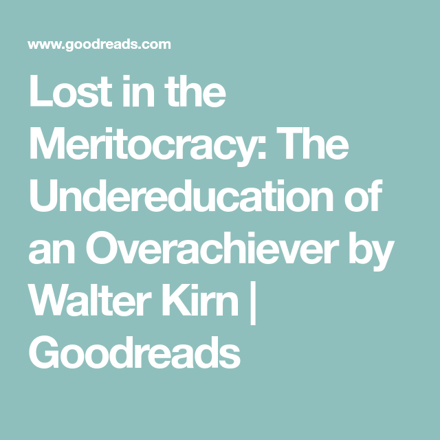Lost In The Meritocracy The Undereducation Of An Overachiever By Walter Kirn Goodreads Lost Goodreads Books