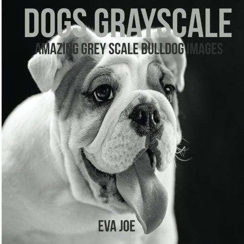 Dogs Grayscale Amazing Grey Scale Bulldog Images Adult Coloring Books
