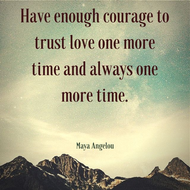 Have Enough Courage To Trust Love One More Time Love Love