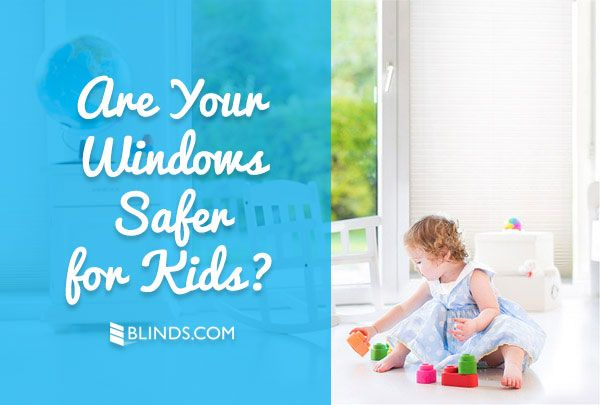 Are your blinds safer for kids? Check these safety tips to see if you need an upgrade.