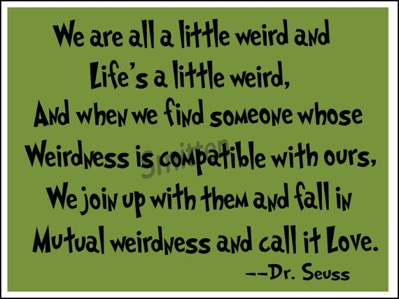 Dr Seuss Weird Love Quote Card Our Best Friends Pinterest Impressive Dr Seuss Weird Love Quote Poster