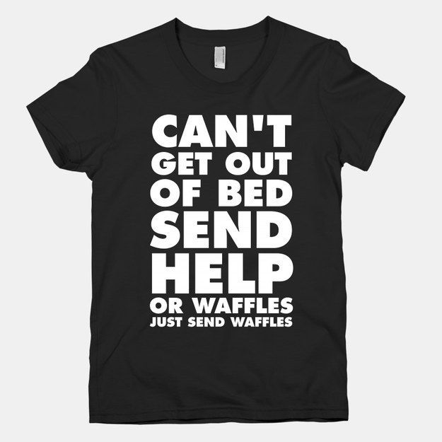 Or just straight-up pathetic. | 29 T-Shirts That Understand Exactly How You Feel About Food