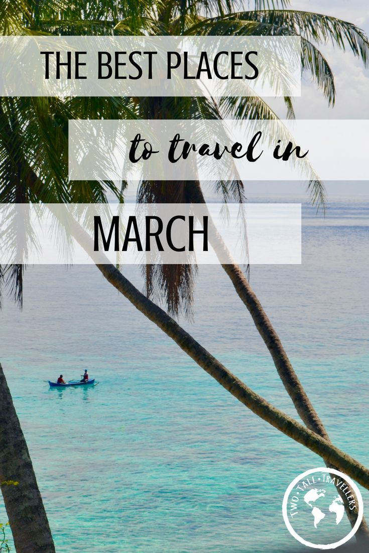 The Best Places To Travel in March 2018 | Destinations, March and