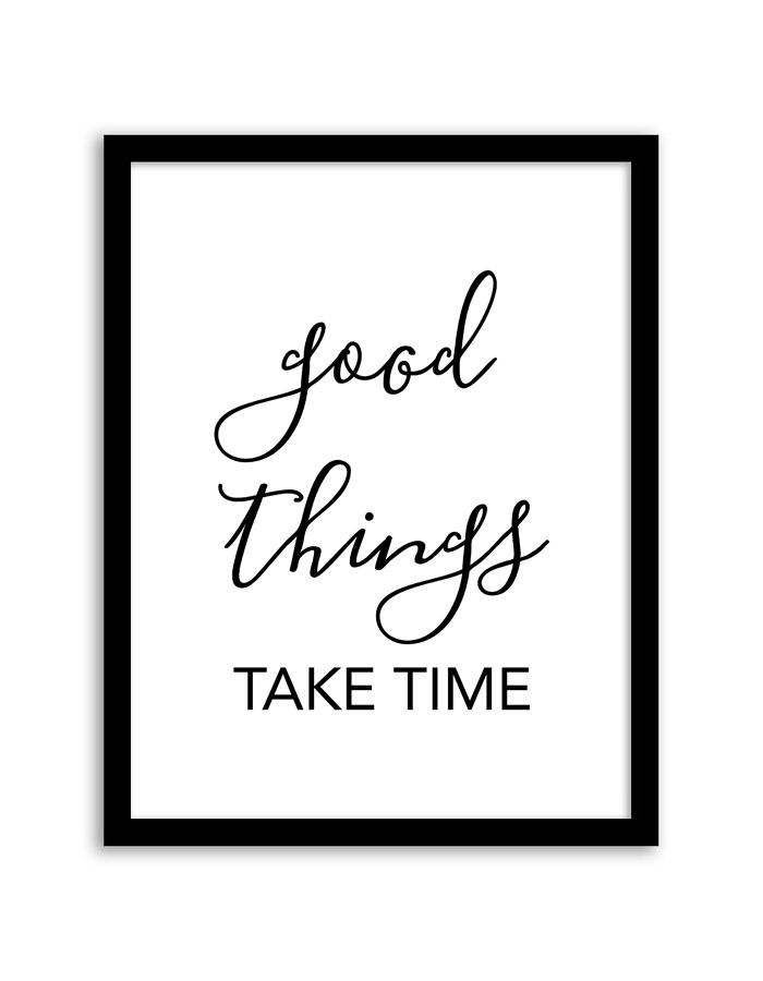 Good Things Take Time Printable Wall Art Free Printable Wall Art Printable Wall Art Quotes Free Wall Art