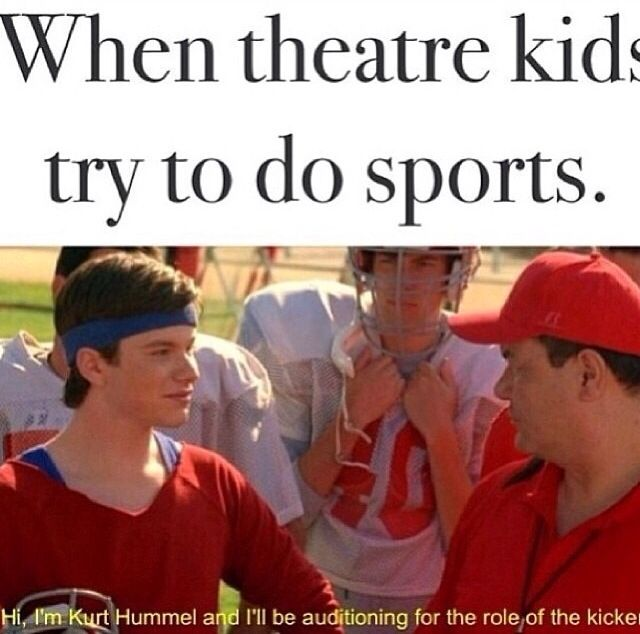 Theatre Kids Don T Do Sports Theater Kid Memes Theatre Kid Theatre