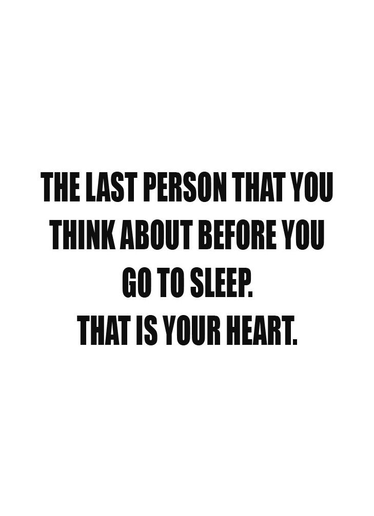The Last Person You Think About Before You Go To Sleep That Is Your Heart Love Soulmates Friendship Lover Happiness M Sleep Quotes True Quotes Quotes