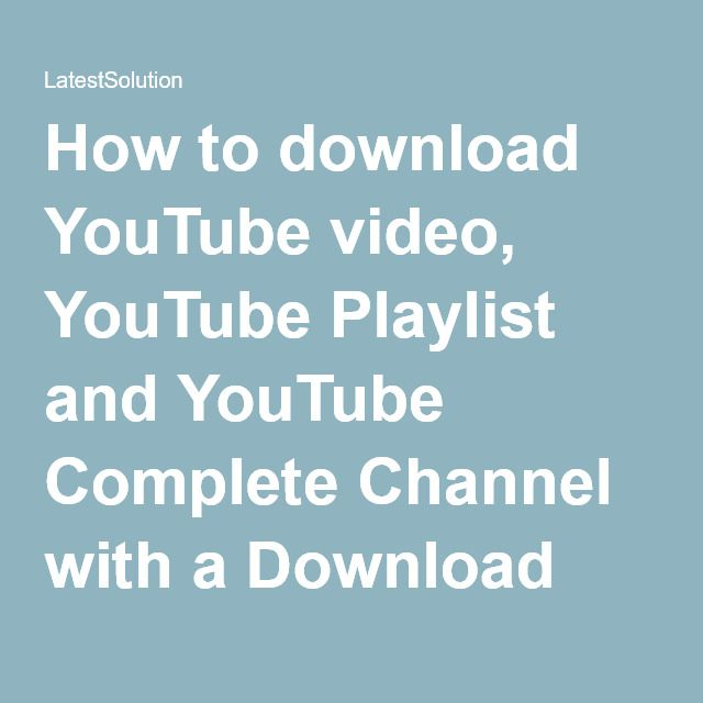 How to download youtube video youtube playlist and youtube complete how to download youtube video youtube playlist and youtube complete channel with a download manager ccuart Images