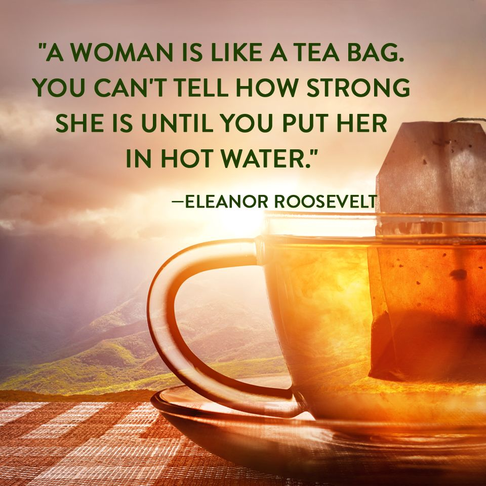 A Woman Is Like A Tea Bag You Cant Tell How Strong She Is Until