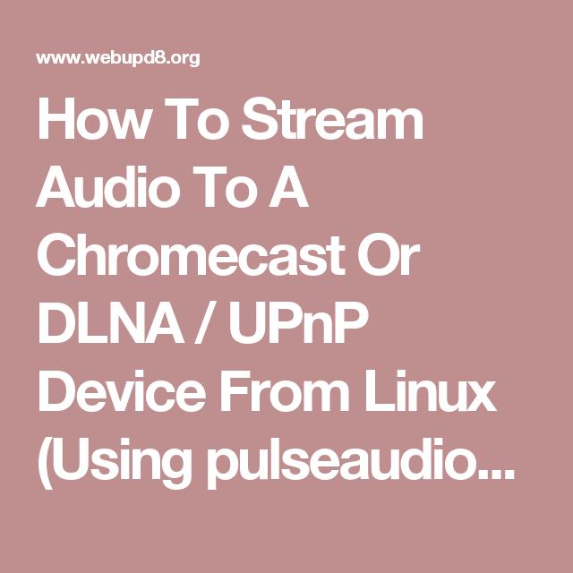 How To Stream Audio To A Chromecast Or DLNA / UPnP Device