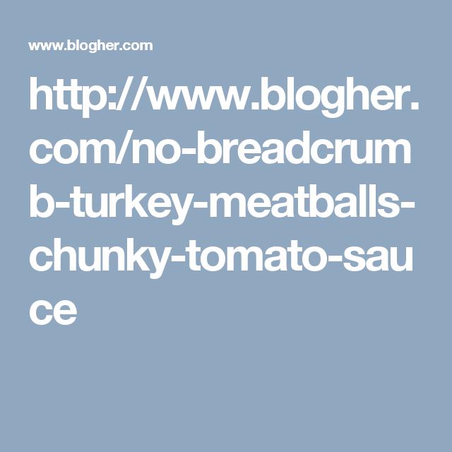 http://www.blogher.com/no-breadcrumb-turkey-meatballs-chunky-tomato-sauce