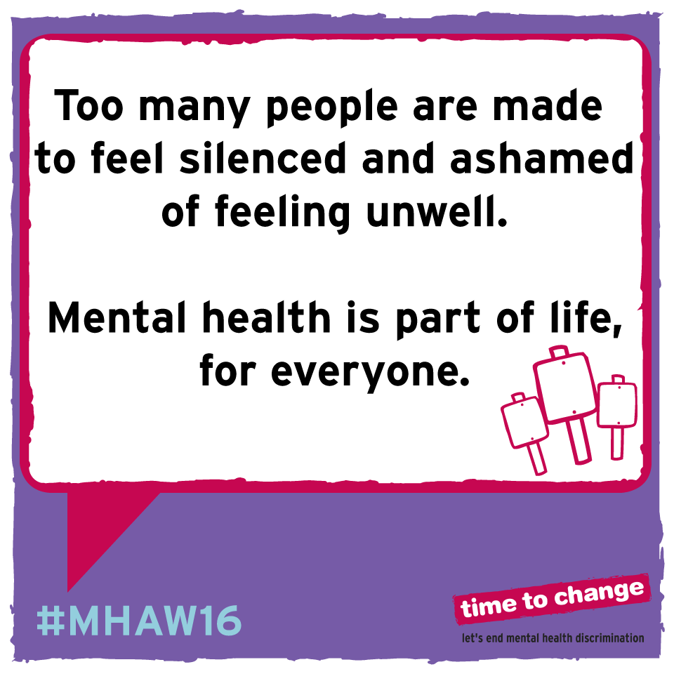 Today Is The Start Of MentalHealth Awareness Week 2016 Just Like Our Physical Health We All Have Mental No One Should Feel Afraid To Talk About