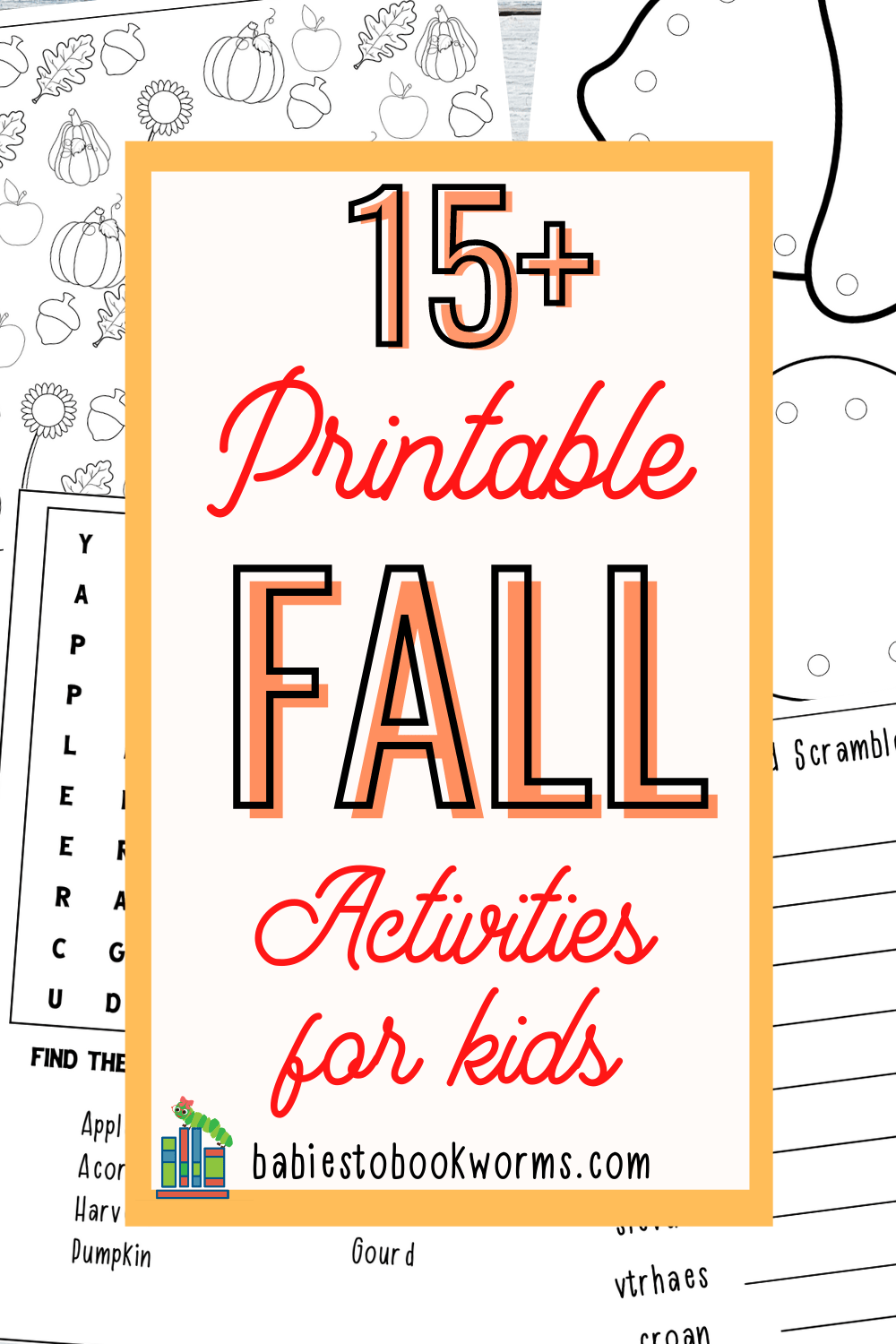 Printable Fall Activity For Kids Babies To Bookworms Autumn Activities For Kids Activities For Kids Autumn Activities [ 1500 x 1000 Pixel ]