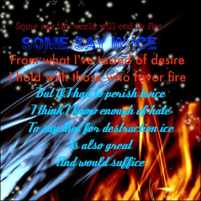 Fire and Ice by Robert Frost.