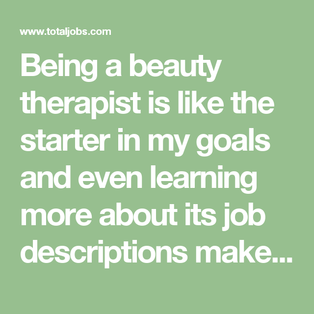 Being A Beauty Therapist Is Like The Starter In My Goals And Even