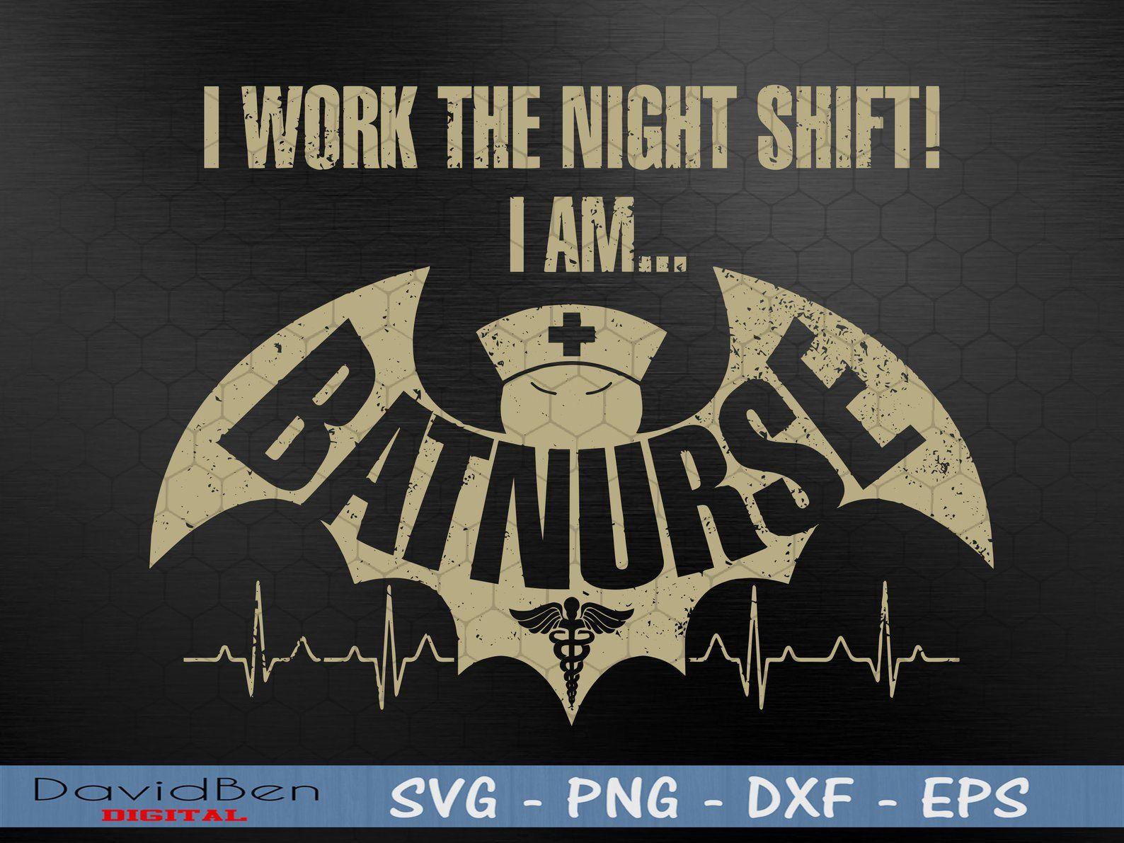 I Work The Night Shift I Am Batnurse SVG, Nurse svg