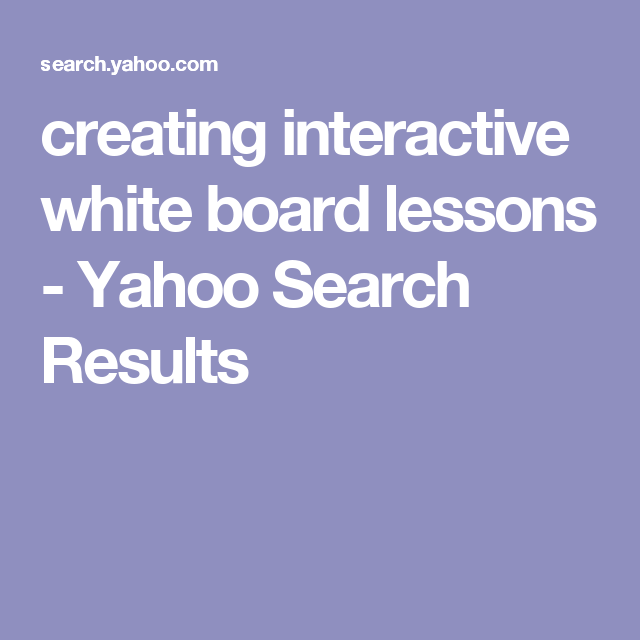 creating interactive white board lessons - Yahoo Search Results