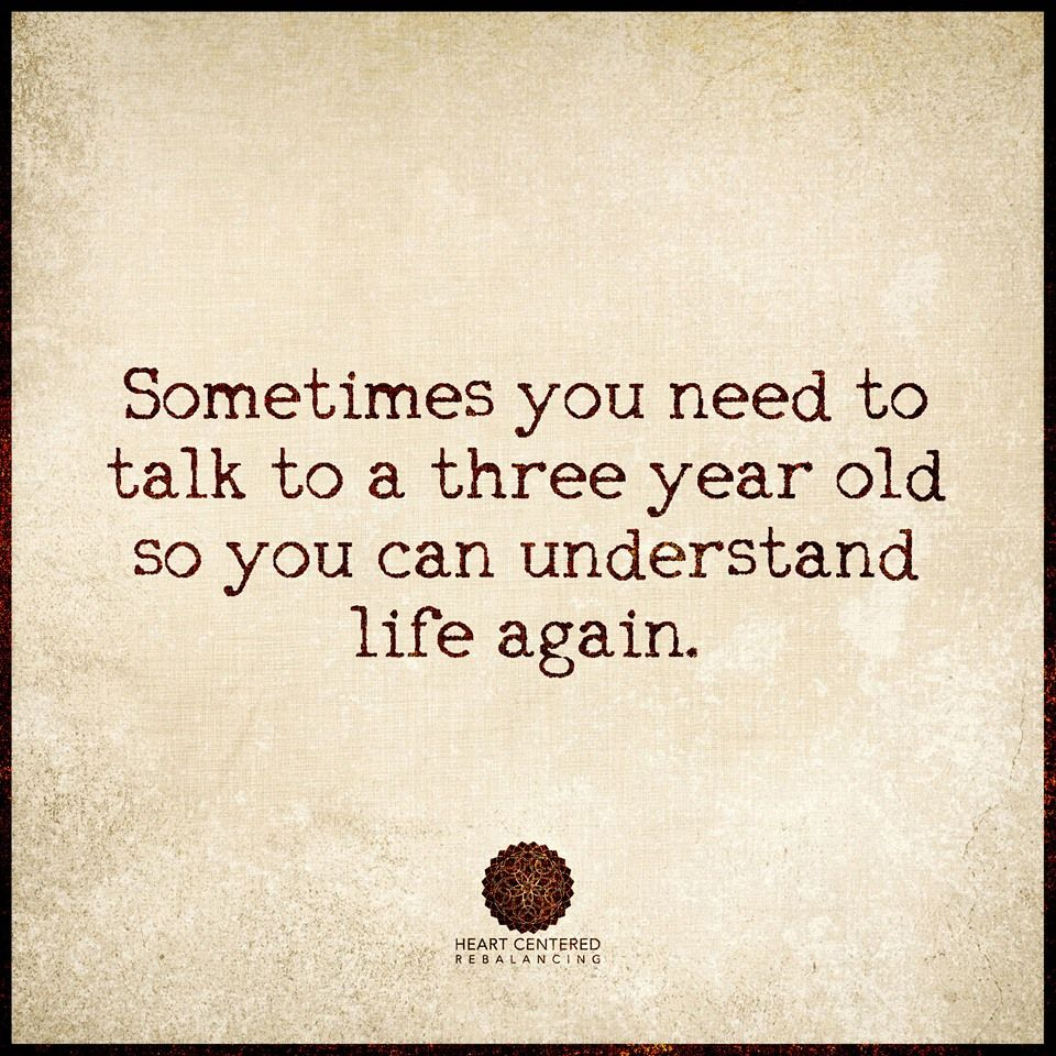 Quotes For Kids About Life Sometimes You Need To Talk To A Three Year Old So You Can