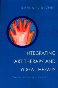 Integrating Art Therapy And Yoga The Use Of Intention