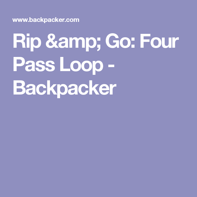 Rip & Go: Four Pass Loop - Backpacker